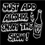 Just Add Alcohol & Enjoy the Show! (dark)