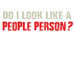 DO I LOOK LIKE A PEOPLE PERSON?