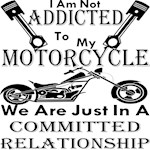I Am Not Addicted To My Motorcycle Just Committed