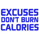 Excuses Don't Burn Calories (Blue Text)