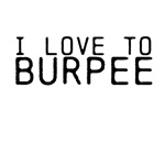 I LOVE TO BURPEE