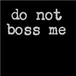 do not boss me