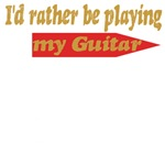 I'd Rather Be Playing My Guitar