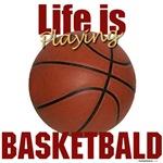 Life is Playing Basketbald