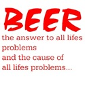Beer the answers to lifes problems and the cause o