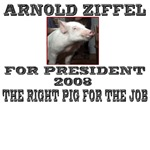 Arnold Ziffle for president 2008  the right pig fo