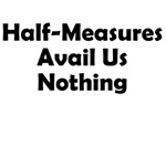 Half Measures Avail Us Nothing