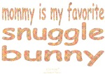 MOMMY IS MY FAVORITE SNUGGLE BUNNY