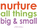 NURTURE ALL THINGS BIG & SMALL