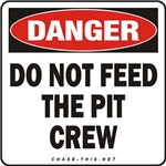 DANGER:  DO NOT FEED<br/>THE PIT CREW
