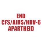 END CFS/AIDS/HHV-6 APARTHEID