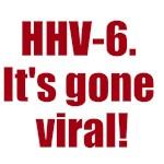 HHV-6. It's gone viral!