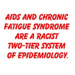 AIDS AND CHRONIC FATIGUE SYNDROME ARE A RACIST TWO