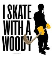 I Skate With A Woody