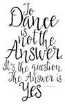 To Dance Is Not The Answer