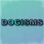 Dogisms