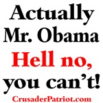 Actually Mr. Obama, Hell no, you can't!