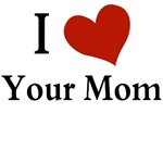 I LOVE YOUR MOM