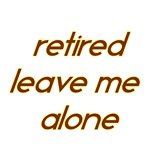 Retired Leave Me Alone