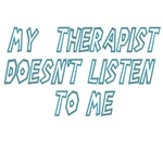 My Therapist Doesn't Listen To Me