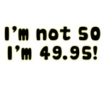 I'm Not 50 I'm 49.95