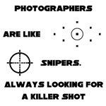 Photographers are like snipers