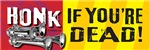 HONK IF YOU'R DEAD!