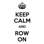 Keep Calm and Row On