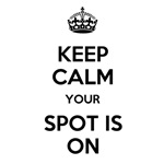 Keep Calm Your Spot is On