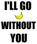 I'LL GO BANANAS WITHOUT YOU