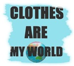 CLOTHES ARE MY WORLD