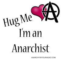 Hug Me, I'm an Anarchist