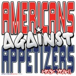 Americans Against Appetizers [APPAREL]