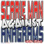 Scarie Man Against Anagrams [SWAG]