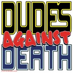 DUDES Against Death [SWAG]