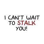 I Can't Wait to Stalk You