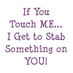 If You Touch Me I Stab You