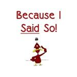 Because I Said So!