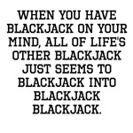 When You Have Blackjack On Your Mind