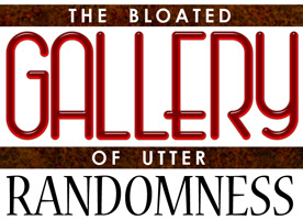 The Bloated Gallery of Utter Randomness