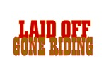 LAID OFF-gone riding