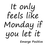 If only feels like Monday if you let it