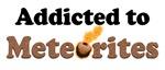 Addicted to Meteorites