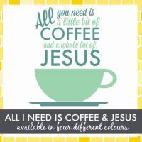 All I Need Is Coffee & Jesus Design
