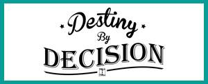 Destiny by Decision
