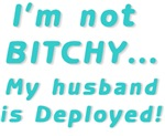 I'm not bitchy, my husband is deployed