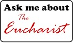 Ask Me About The Eucharist