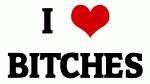 I Love BITCHES