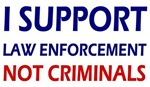 I support law enforcement not criminals