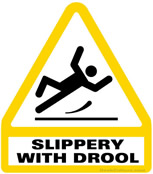 Slippery With Drool!